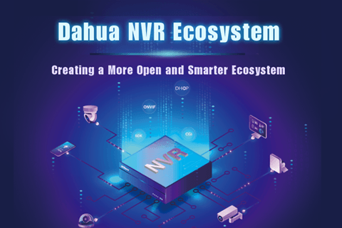 Dahua Technology to Build Open and Smart NVR Ecosystem