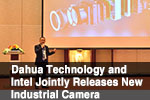 Dahua Technology and Intel Jointly Releases New Industrial Camera and Presents Blueprint for the Machine Vision Industry