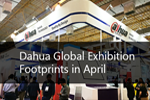 Dahua Global Exhibition Footprints in April