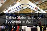 Dahua Global Exhibition Footprints in April