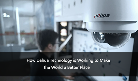 How Dahua Technology is Working to Make the World a Better Place