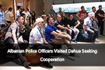 Albanian Police Officers Visited Dahua Seeking Cooperation