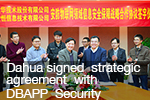 Dahua signed strategic agreement with DBAPP Security to focus on IoT security