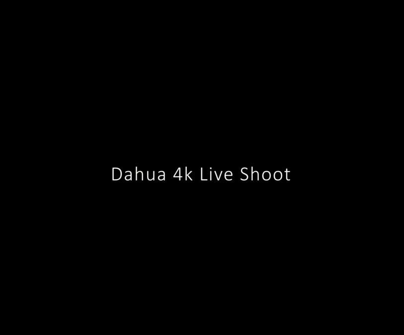 Dahua 4K Network Camera live shoot