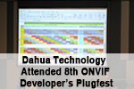 Dahua Technology Attended 8th ONVIF Developer's Plugfest —Dahua Took a Further Move for Product Interoperability