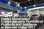 Dahua Showcased Comprehensive Portfolio of Products and Solutions at Intersec Dubai 2017