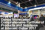Dahua Showcased Comprehensive Portfolio of Products and Solutions at Intersec Dubai 2017