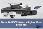 Dahua 4K-HDCVI Unfolds a Brighter World before You