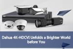 Dahua 4K-HDCVI Unfolds a Brighter World before You