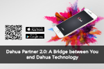 Dahua Partner 2.0: A Bridge between You and Dahua Technology