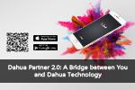 Dahua Partner 2.0: A Bridge between You and Dahua Technology