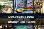Another Big Step, Dahua Technology Takes HDCVI to the 4.0 Era
